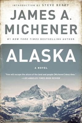 Alaska - Michener, James A, and Berry, Steve (Introduction by)