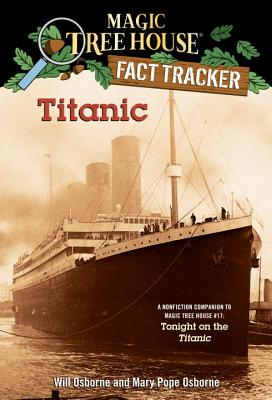 Magic Tree House Fact Tracker #7: Titanic: A Nonfiction Companion to Magic Tree House #17: Tonight on the Titanic - Osborne, Will (Illustrator), and Osborne, Mary Pope, and Murdocca, Salvatore (Illustrator)
