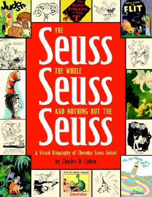 The Seuss, the Whole Seuss and Nothing But the Seuss: A Visual Biography of Theodor Seuss Geisel - Cohen, Charles D