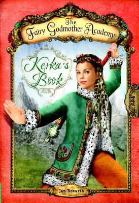 The Fairy Godmother Academy #2: Kerka's Book - Bozarth, Jan, and Burden, Andrea (Illustrator)