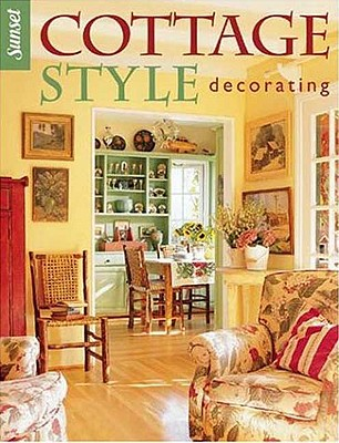 Cottage Style Decorating - Bix, Cynthia Overbeck, and Editors, Of Sunset Books, and Sunset Books