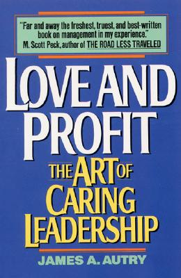 Love and Profit: The Art of Caring Leadership - Autry, James A
