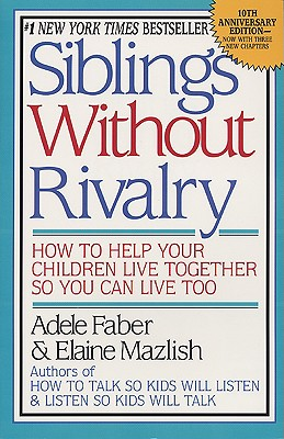 Siblings Without Rivalry - Faber, Adele, and Mazlish, Elaine