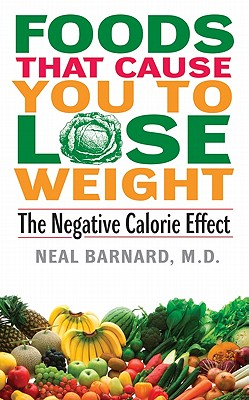 Foods That Cause You to Lose Weight:: The Negative Calorie Effect - Barnard, Neal D, M.D.