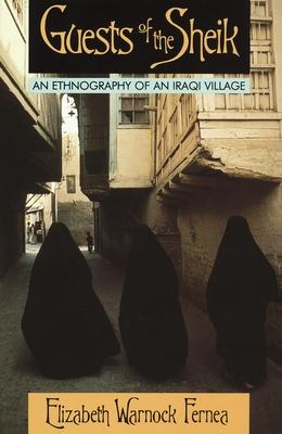 Guests of the Sheik: An Ethnography of an Iraqi Village - Fernea, Elizabeth Warnock