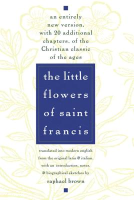 The Little Flowers of St. Francis - Brown, Raphael (Translated by)