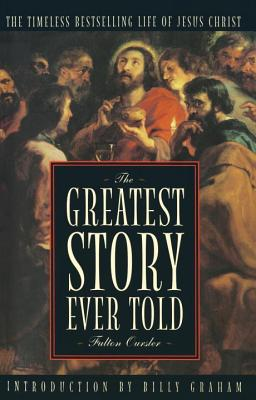 The Greatest Story Ever Told - Oursler, Fulton, and Graham, Billy (Introduction by)