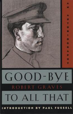 Good-Bye to All That: An Autobiography - Graves, Robert, and Fussell, Paul (Preface by)