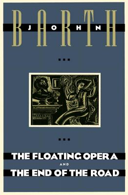 The Floating Opera and the End of the Road - Barth, John, Professor