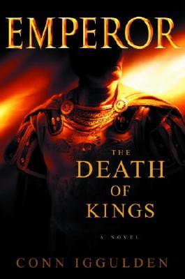 Emperor: The Death of Kings - Iggulden, Conn