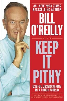 Keep It Pithy: Useful Observations in a Tough World - O'Reilly, Bill