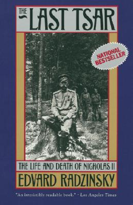 The Last Tsar: The Life and Death of Nicholas II - Radzinsky, Edvard, and Schwartz, Marian, Ms. (Translated by)