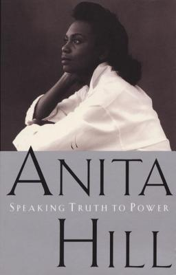 Speaking Truth to Power - Hill, Anita