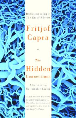 The Hidden Connections: A Science for Sustainable Living - Capra, Fritjof, Professor, Ph.D.