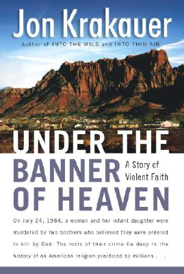 Under the Banner of Heaven: A Story of Violent Faith - Krakauer, Jon