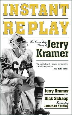 Instant Replay: The Green Bay Diary of Jerry Kramer - Kramer, Jerry, and Schaap, Dick