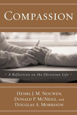 Compassion: A Reflection on the Christian Life - McNeill, Donald P, and Morrison, Douglas A, and Nouwen, Henri J M