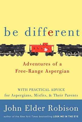 Be Different: Adventures of a Free-Range Aspergian - Robison, John Elder