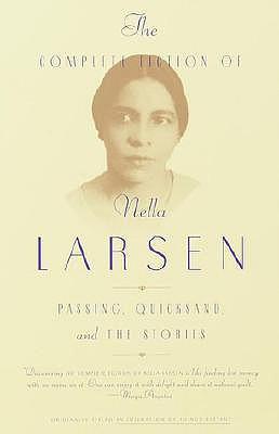 The Complete Fiction of Nella Larsen: Passing, Quicksand, and the Stories - Larsen, Nella, and Larson, Charles R (Introduction by), and Golden, Marita (Foreword by)