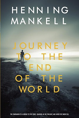 Journey to the End of the World - Mankell, Henning, and Thompson, Laurie (Translated by)