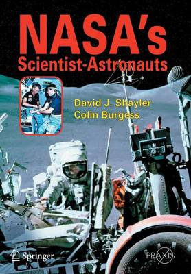 NASA's Scientist-Astronauts - Shayler, David J, and Burgess, Colin, Major