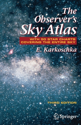 The Observer's Sky Atlas: With 50 Star Charts Covering the Entire Sky - Karkoschka, E