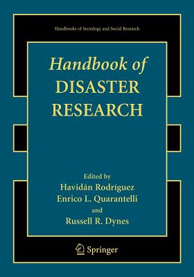 Handbook of Disaster Research - Rodriguez, Havidan (Editor), and Quarantelli, Enrico L (Editor), and Dynes, Russell (Editor)