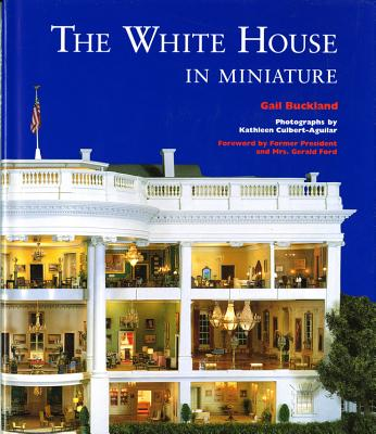 The White House in Miniature: Based on the White House Replica by John, Jan, and the Zweifel Family - Buckland, Gail, and Culbert-Aguilar, Kathleen (Photographer), and Scouten, Rex W (Introduction by)