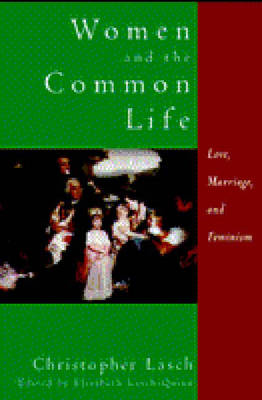 Women and the Common Life: Love, Marriage, and Feminism - Lasch, Christopher, and Lasch-Quinn, Elizabeth (Editor)
