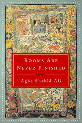 Rooms Are Never Finished: Poems - Ali, Agha Shahid, and Agha, Shahid Ali