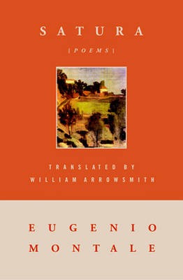 Satura: 1962-1970 - Montale, Eugenio, and Warren, Rosanna (Editor), and Arrowsmith, William (Translated by)