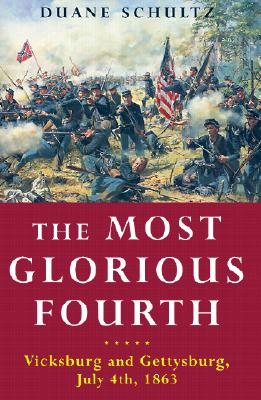 The Most Glorious Fourth: Vicksburg and Gettysburg, July 4, 1863 - Schultz, Duane P
