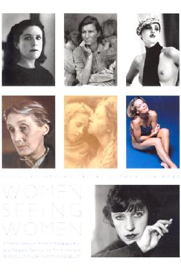 Women Seeing Women: From the Early Days of Photography to the Present - Schirmer, Lothar (Editor), and Rosenblum, Naomi (Introduction by)