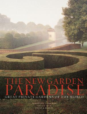 The New Garden Paradise: Great Private Gardens of the World - Browning, Dominique, and House & Garden Magazine