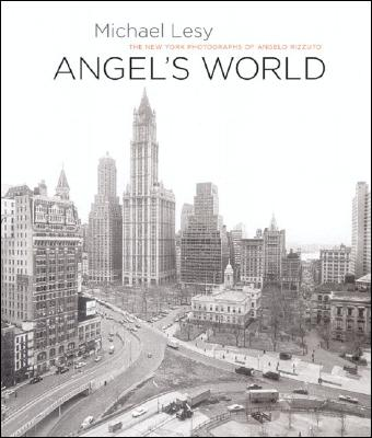 Angel's World: The New York Photographs of Angelo Rizzuto - Lesy, Michael, and Rizzuto, Angelo (Photographer)