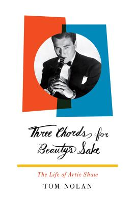 Three Chords for Beauty's Sake: The Life of Artie Shaw - Nolan, Tom