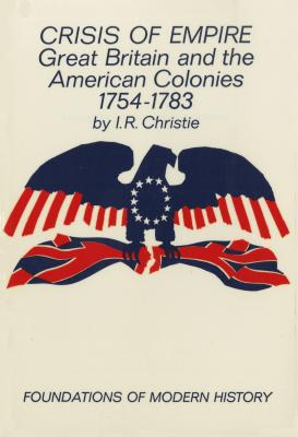 Crisis of Empire: Great Britain and the American Colonies 1754-1783 - Christie, I, and Christie, Ian R