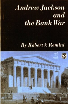 Andrew Jackson and the Bank War: A Study in the Growth of Presidential Power - Remini, Robert Vincent