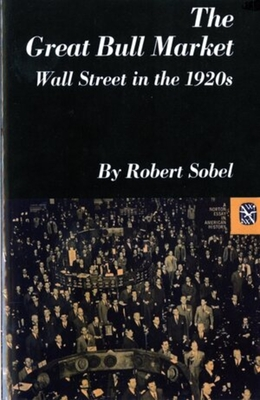 The Great Bull Market: Wall Street in the 1920s - Sobel, Robert