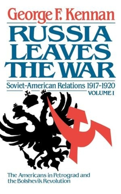 Russia Leaves the War: Soviet-American Relations, 1917-1920 - Kennan, George Frost