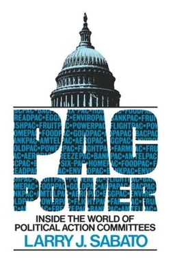 Pac Power: Inside the World of Political Action Committees - Sabato, Larry