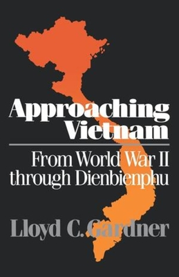 Approaching Vietnam: From World War II Through Dienbienphu - Gardner, Lloyd C, Professor