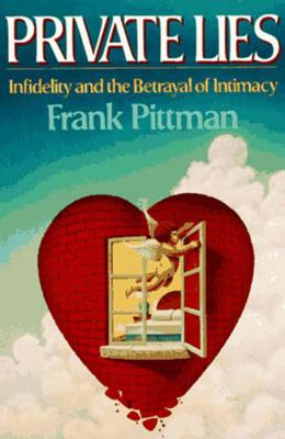 Private Lies: Infidelity and the Betrayal of Intimacy - Pittman, Frank, Dr.