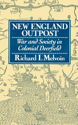 New England Outpost: War and Society in Colonial Deerfield - Melvoin, Richard I