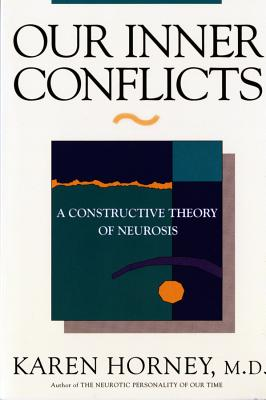 Our Inner Conflicts Our Inner Conflicts: A Constructive Theory of Neurosis a Constructive Theory of Neurosis - Horney, Karen, M.D.