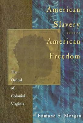 American Slavery American Freedom: The Ordeal of Colonial Virginia - Morgan, Edmund S, Professor