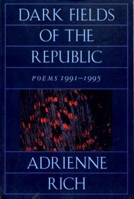 Dark Fields of the Republic: Poems 1991-1995 - Rich, Adrienne Cecile
