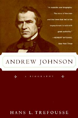 Andrew Johnson: A Biography - Trefousse, Hans Louis, and Treffousse, Han