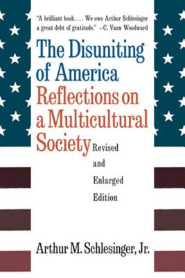 The Disuniting of America: Reflections on a Multicultural Society - Schlesinger, Arthur Meier, Jr. (Foreword by)