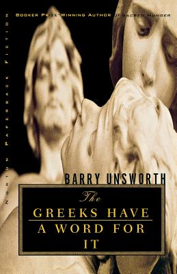 The Greeks Have a Word for It - Unsworth, Barry